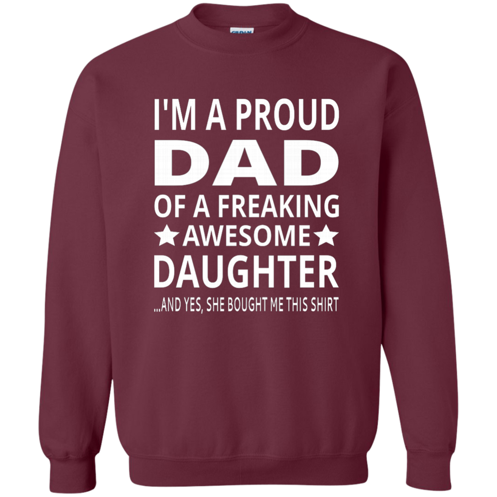 I'm A Proud Dad Of A Freaking Awesome Daughter AT0134 G180 Crewneck Pullover Sweatshirt  8 oz.