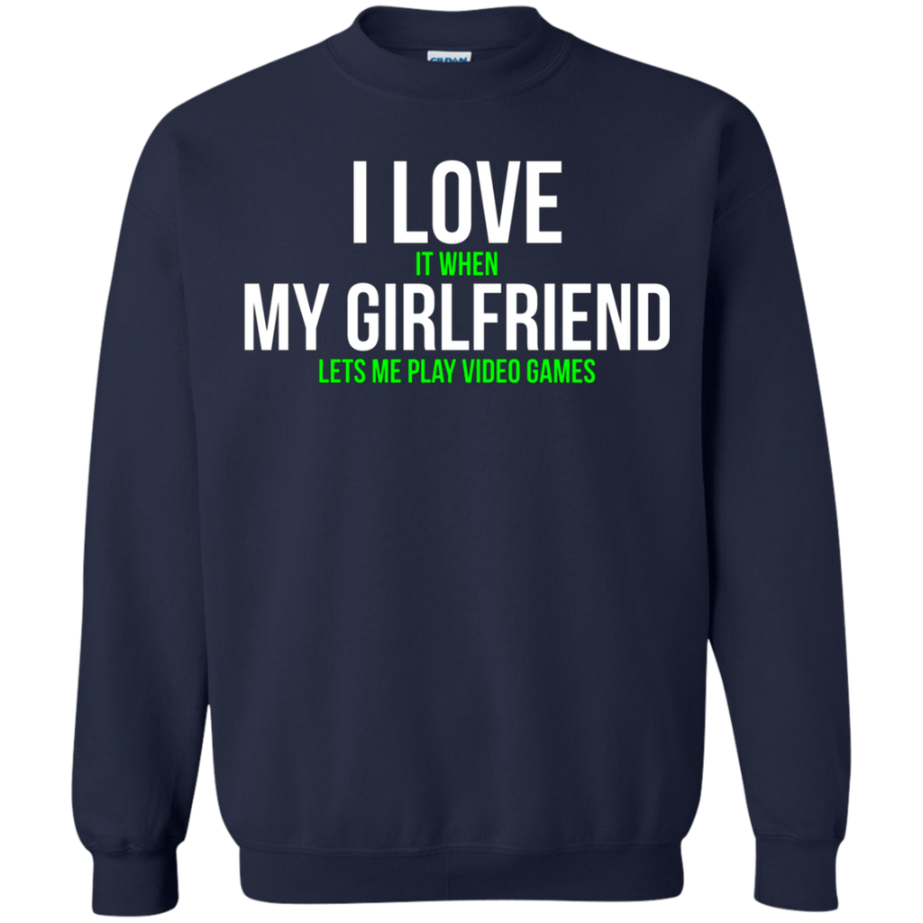 I love my girlfriend Funny Gamer AT0068 G180 Crewneck Pullover Sweatshirt  8 oz.