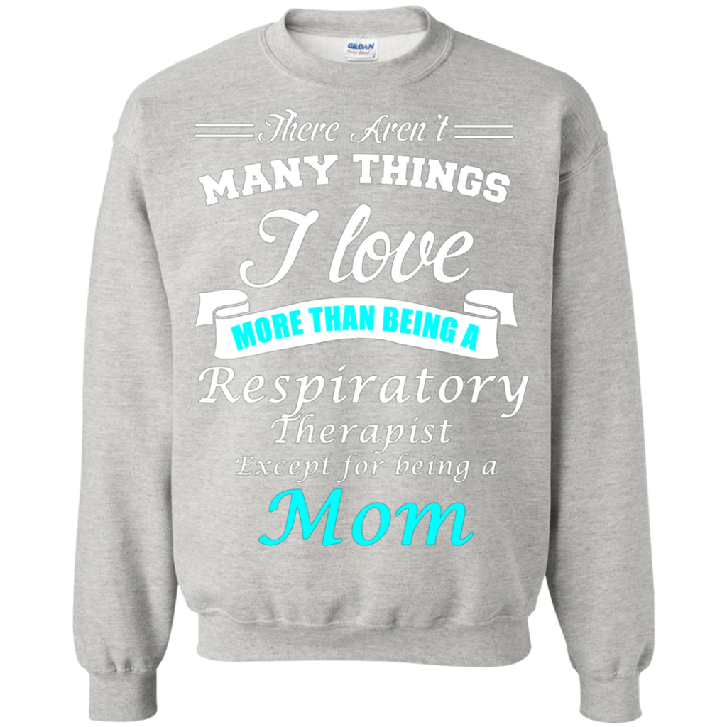 Love Being a Respiratory Therapist Love being a Mom AT0124 G180 Crewneck Pullover Sweatshirt  8 oz.
