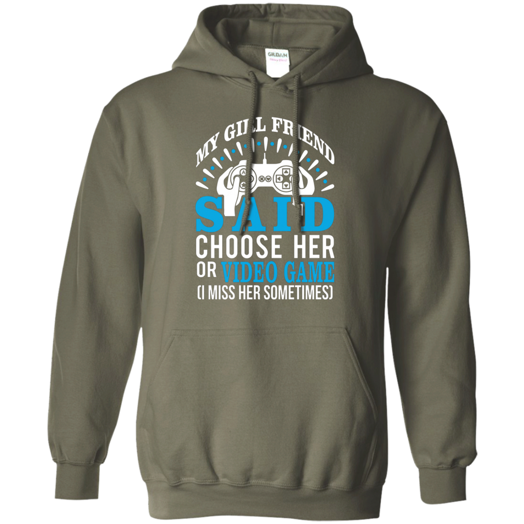 My Girl Friend Said Choose Her Or Video Game AT0043 G185 Pullover Hoodie 8 oz.