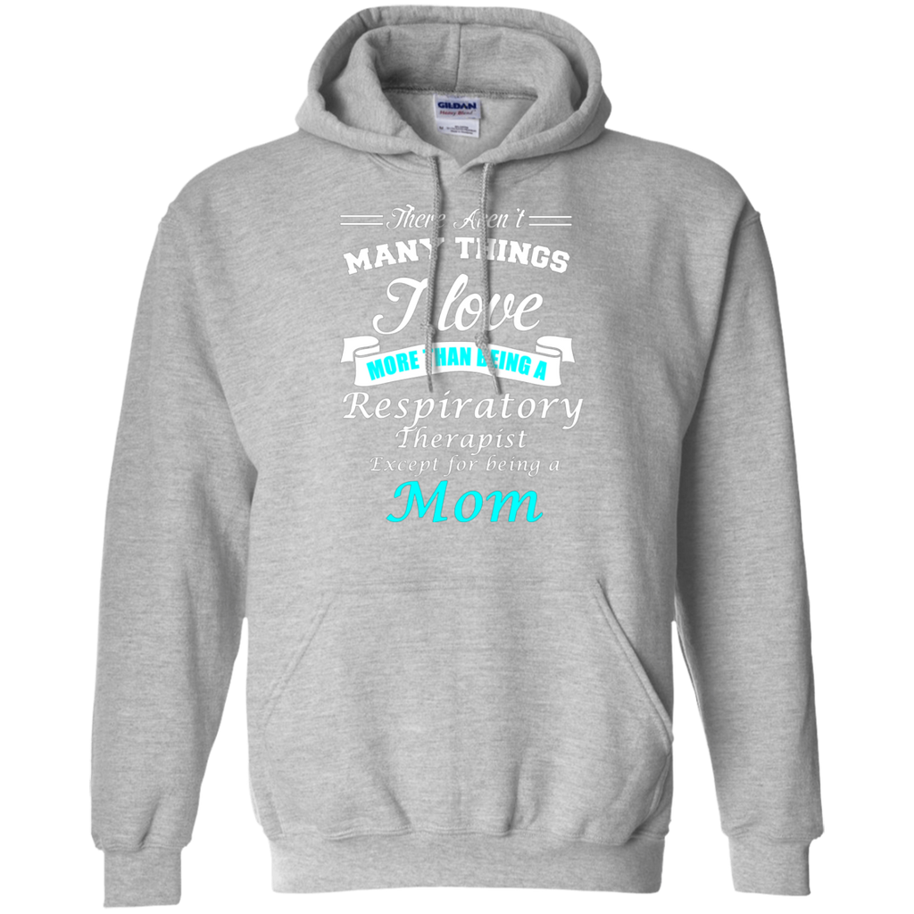 Love Being a Respiratory Therapist Love being a Mom AT0124 G185 Pullover Hoodie 8 oz.