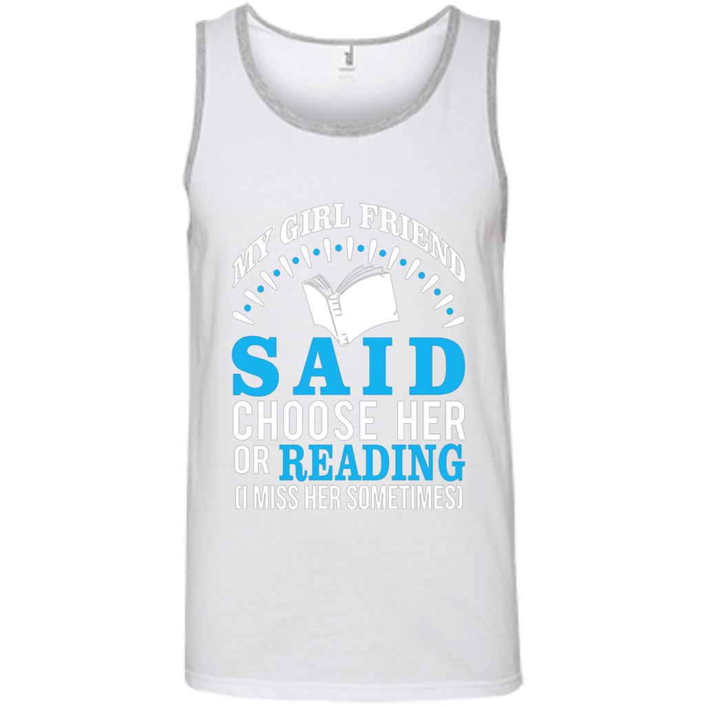My Girl Friend Said Choose Her Or Reading AT0027 100% Ringspun Cotton Tank Top