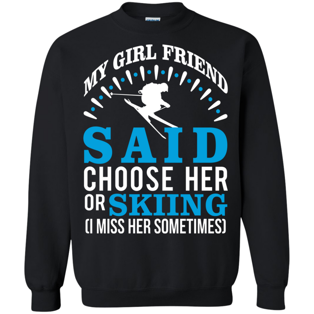 My Girl Friend Said Choose Her Or Skiing AT0047 G180 Crewneck Pullover Sweatshirt  8 oz.