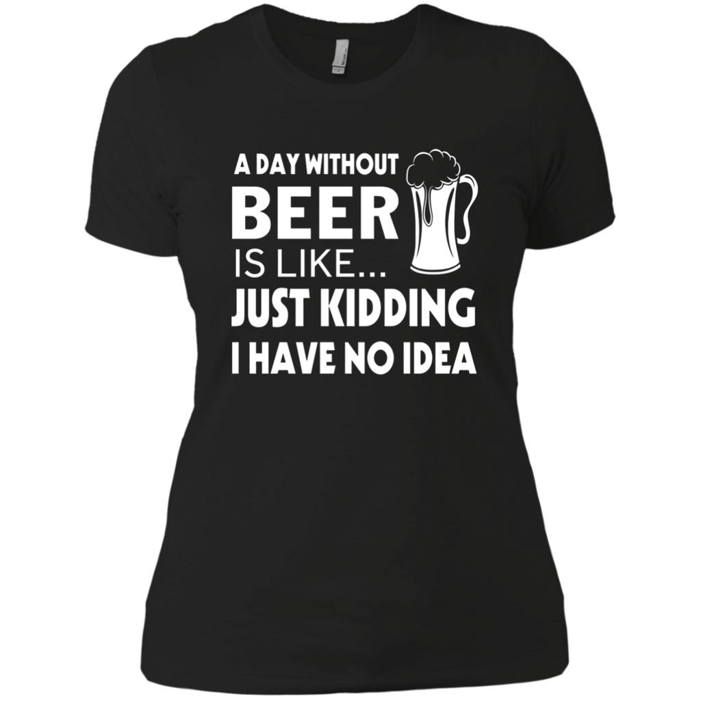 A Day Without Beer Is Like Just Kidding i have no idea AT0071 NL3900 Ladies' Boyfriend T-Shirt - OwlCube - Diamond Painting by Numbers