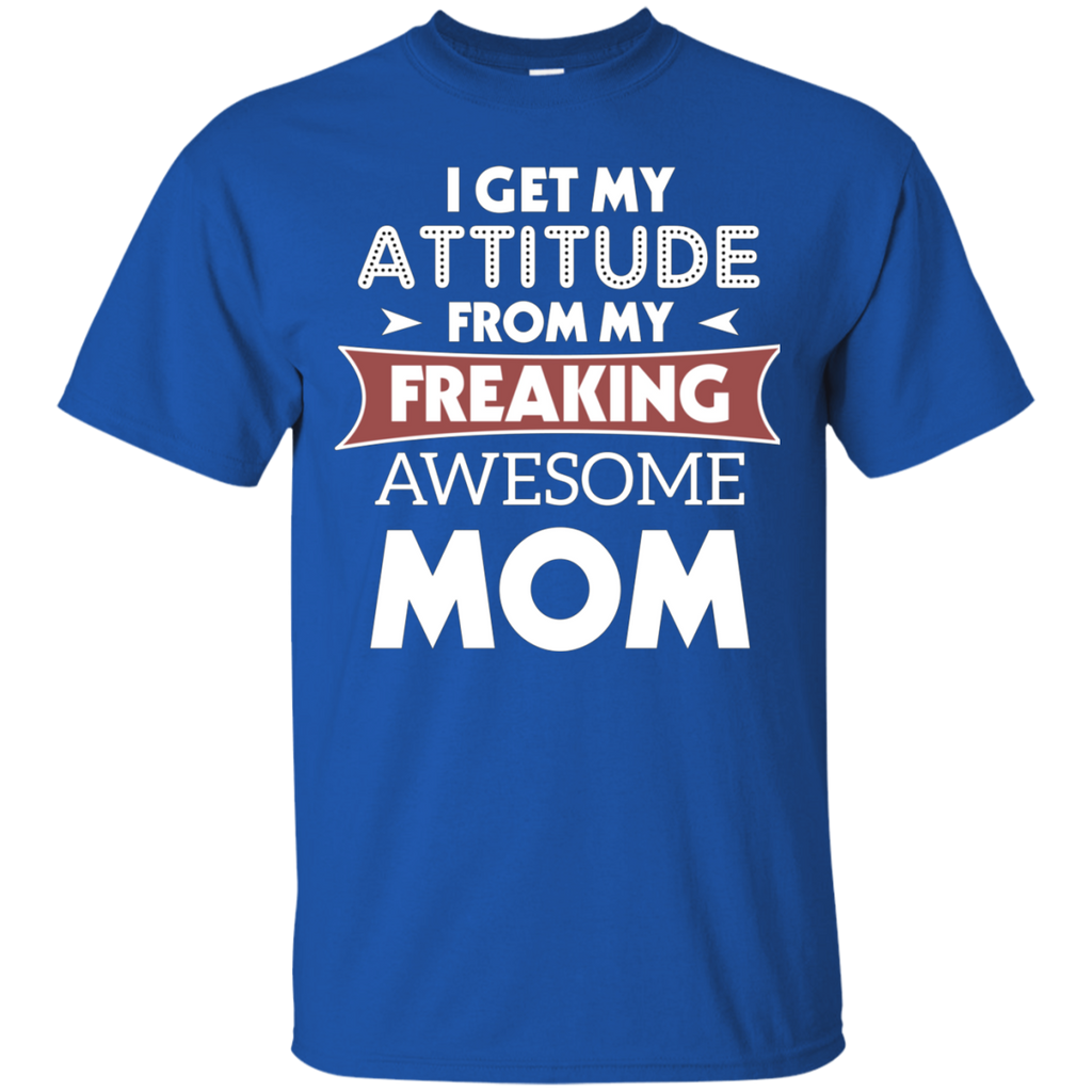 I GET MY ATTITUDE FROM MY FREAKING AWESOME MOM AT0069 G200 Cotton T-Shirt - OwlCube - Canvas Wall Art