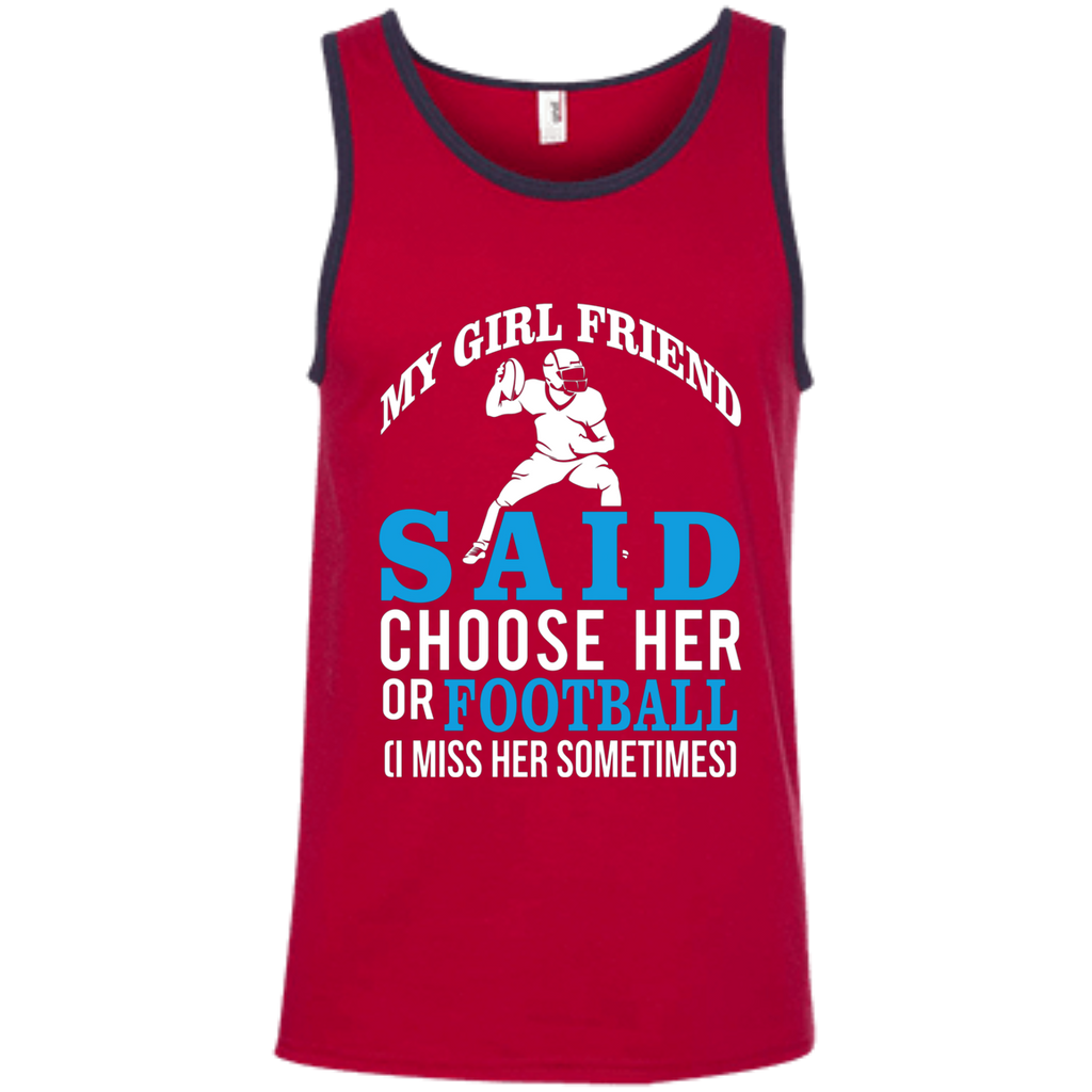 My Girl Friend Said Choose Her Or Football AT0055 100% Ringspun Cotton Tank Top