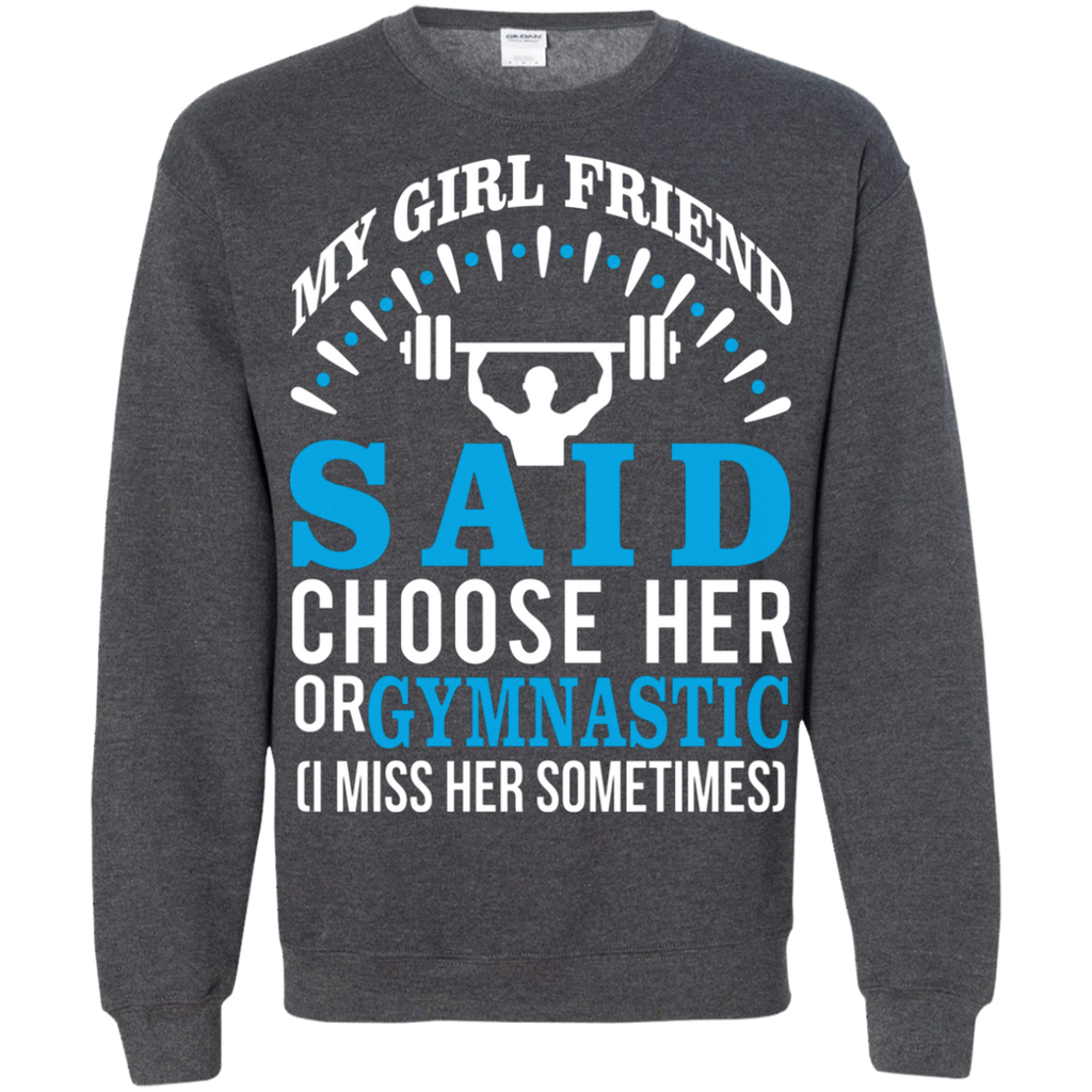 My Girl Friend Said Choose Her Or Gymnastic AT0083 G180 Crewneck Pullover Sweatshirt  8 oz.