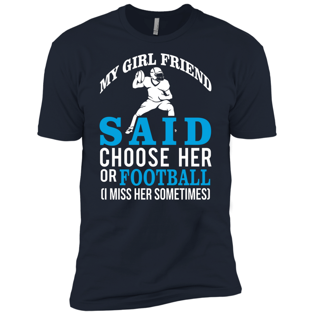 My Girl Friend Said Choose Her Or Football AT0055 NL3600 Premium Short Sleeve T-Shirt