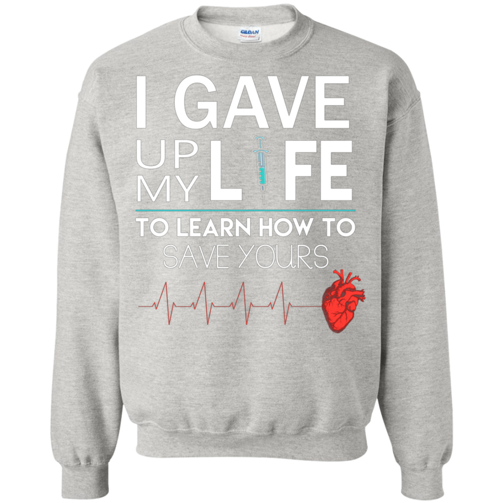 Gave Up My Life To Save Yours Nurse AT0116 G180 Crewneck Pullover Sweatshirt  8 oz. - OwlCube - Canvas Wall Art