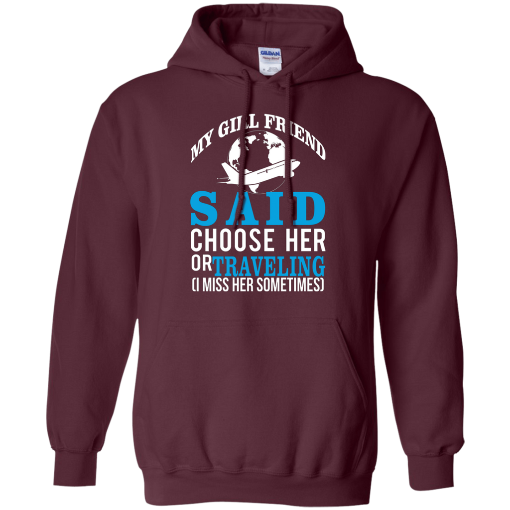 My Girl Friend Said Choose Her Or Traveling AT0045 G185 Pullover Hoodie 8 oz.