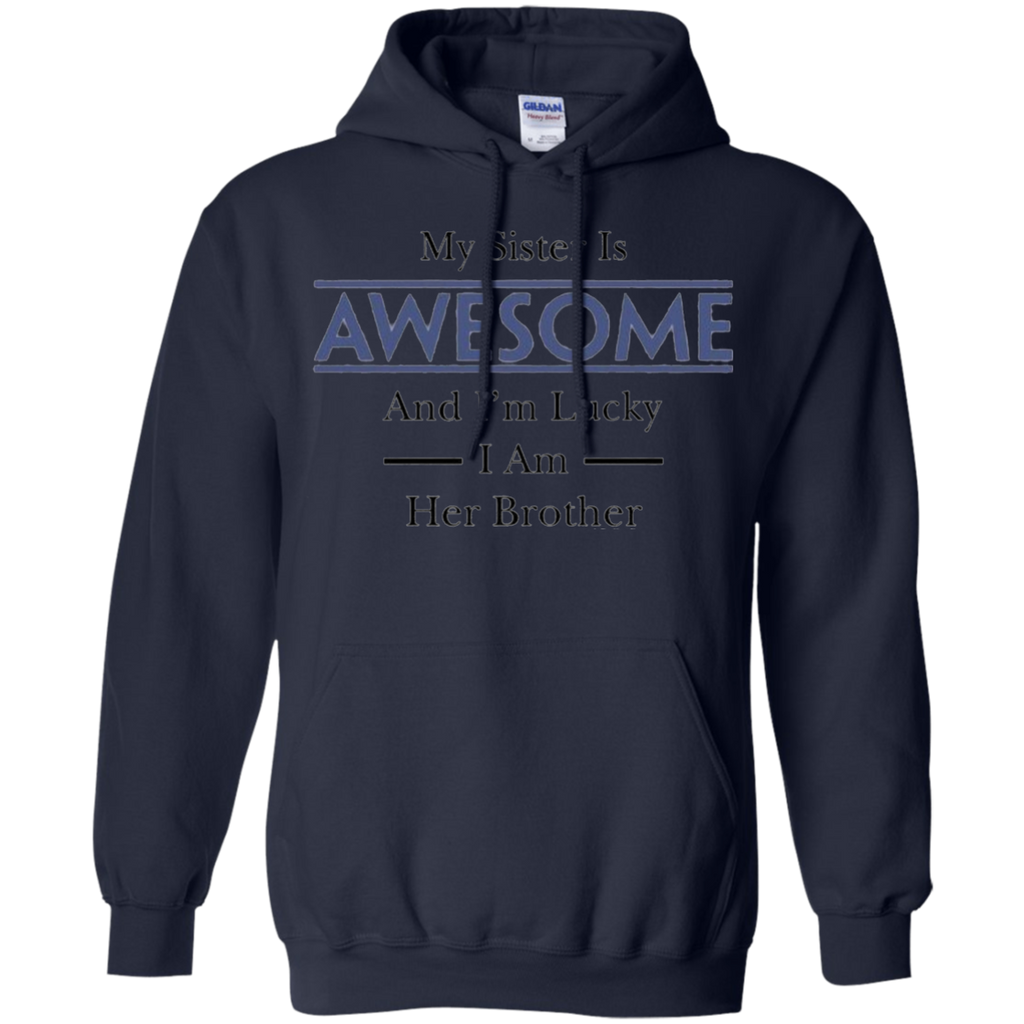 AT0026 My Sister Is Awesome and I'm Lucky I am Her Brother G185 Pullover Hoodie 8 oz. - OwlCube - Diamond Painting by Numbers
