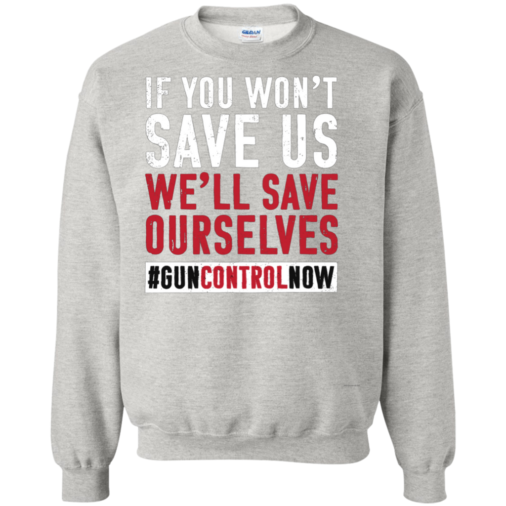 March for Our Lives Shirt Save Ourselves Gun Control AT0110 G180 Crewneck Pullover Sweatshirt  8 oz.