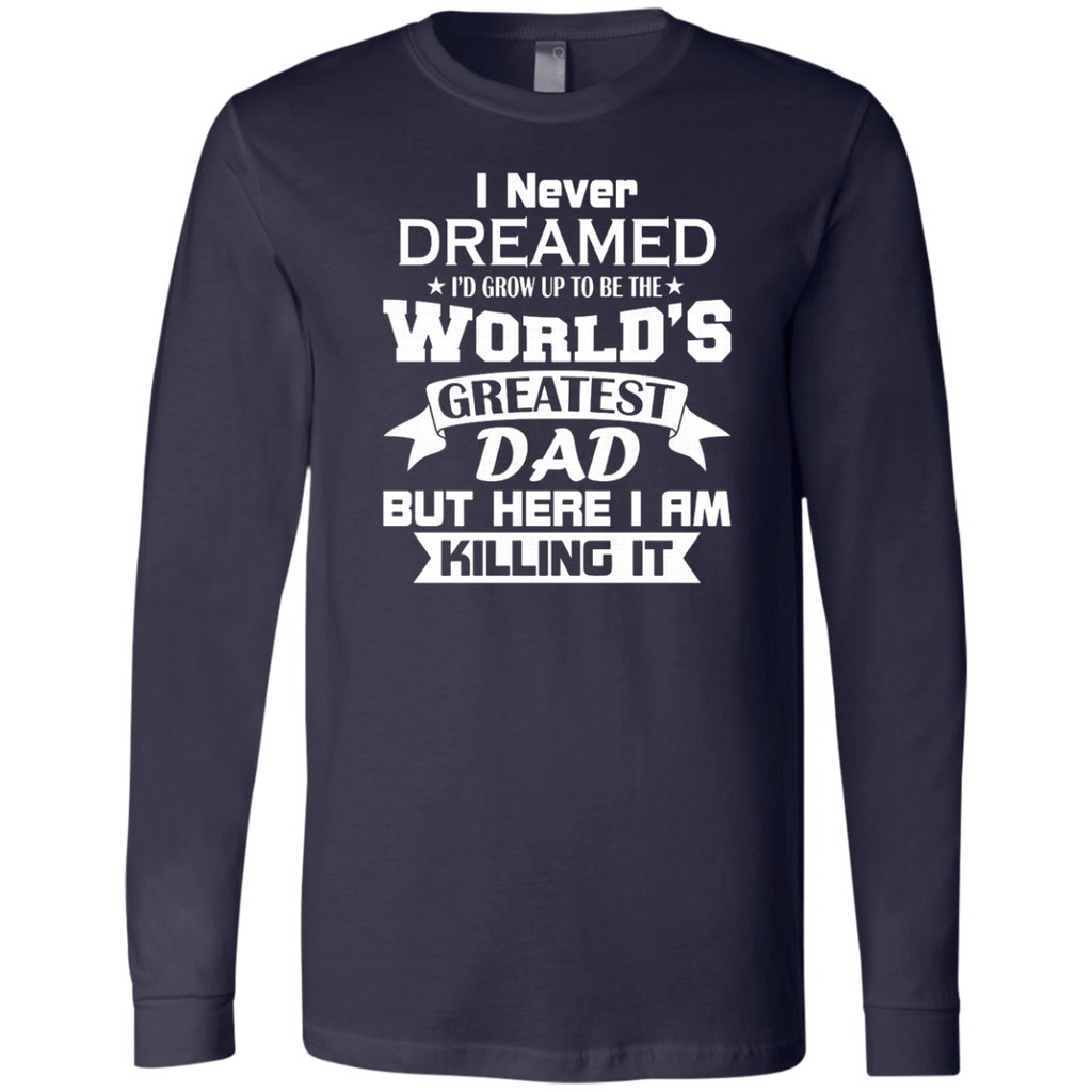 Mens I Never Dreamed I'd Grow Up To Be The World's Greatest Dad AT0133 3501 Men's Jersey LS T-Shirt