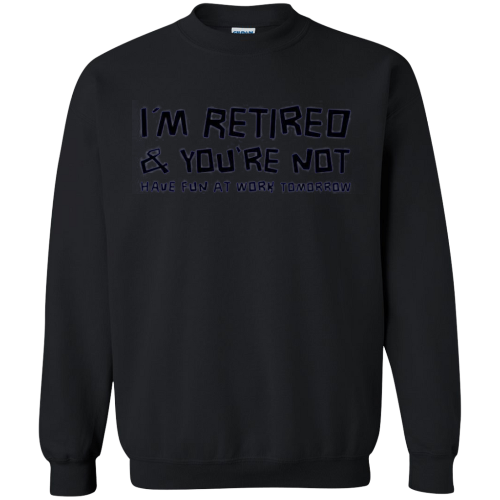 AT0022 I'm Retired You're Not Have Fun at Work Tomorrow G180 Crewneck Pullover Sweatshirt  8 oz. - OwlCube - Diamond Painting by Numbers