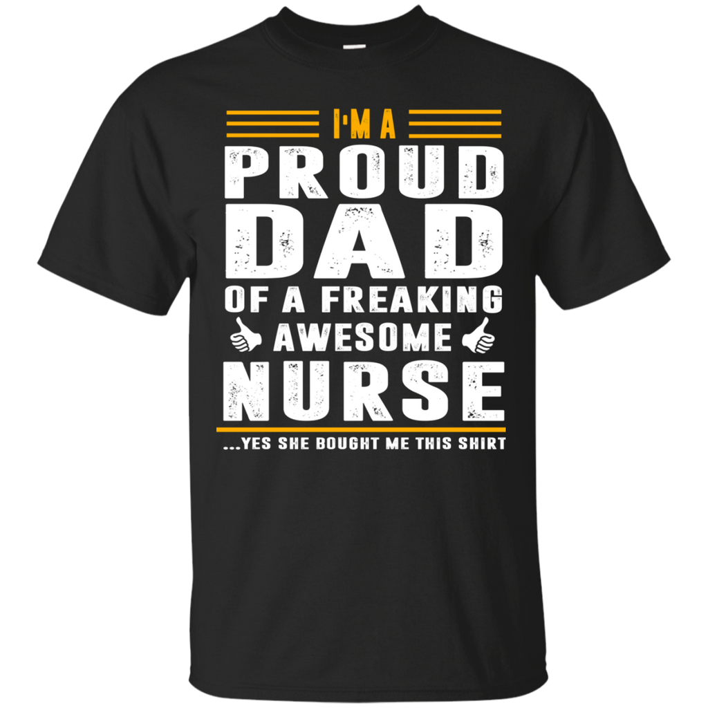 I'm A Proud Dad Of A Freaking Awesome Nurse AT0114 G200 Ultra Cotton T-Shirt