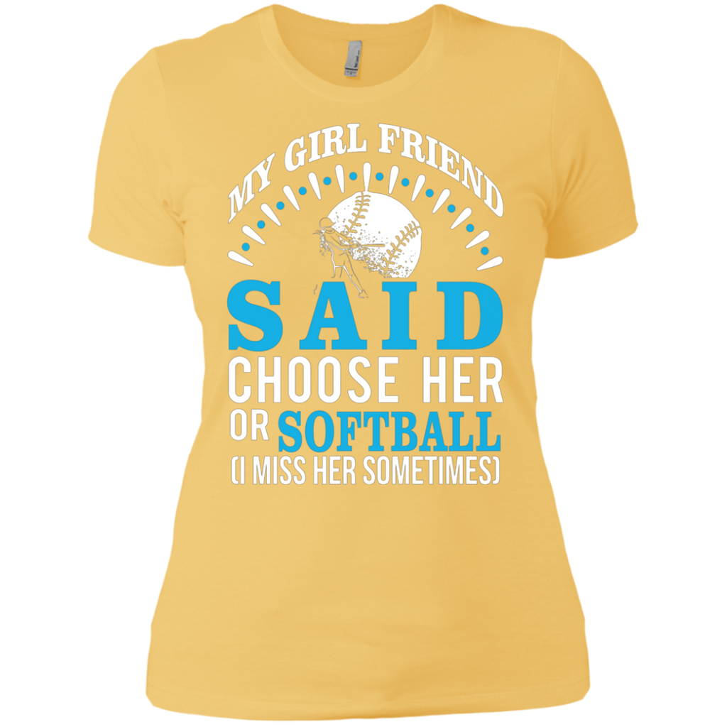 My Girl Friend Said Choose Her Or Softball AT0037 NL3900 Ladies' Boyfriend T-Shirt