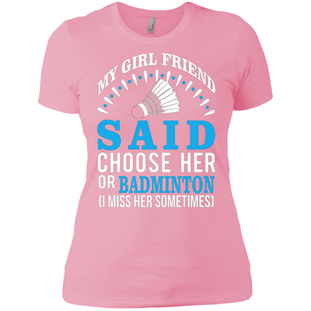 My Girl Friend Said Choose Her Or Badminton AT0067 NL3900 Ladies' Boyfriend T-Shirt