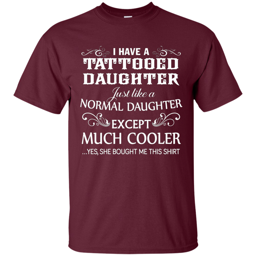 I HAVE A TATTOOED DAUGHTER AT0085 G200 Cotton T-Shirt