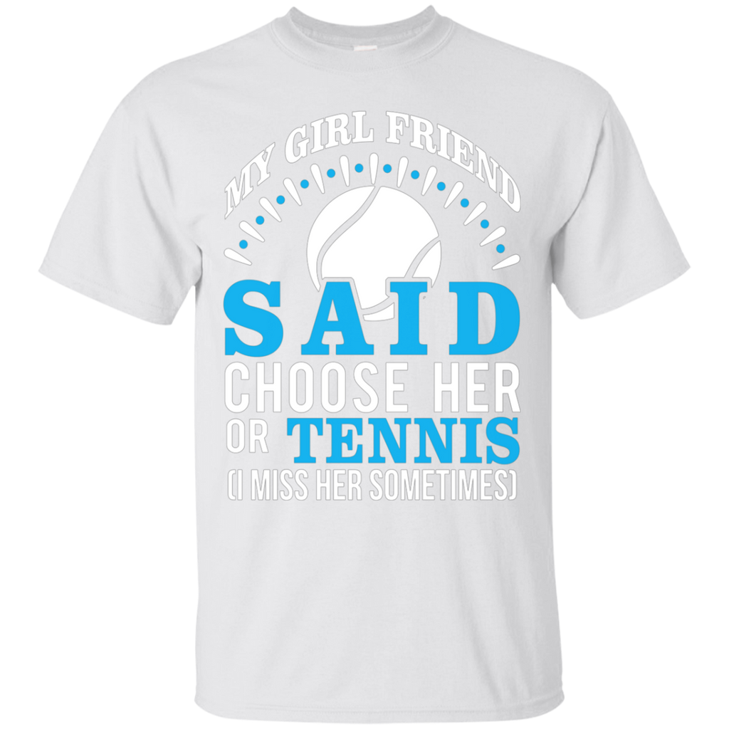 My Girl Friend Said Choose Her Or Tennis AT0041 G200 Ultra Cotton T-Shirt