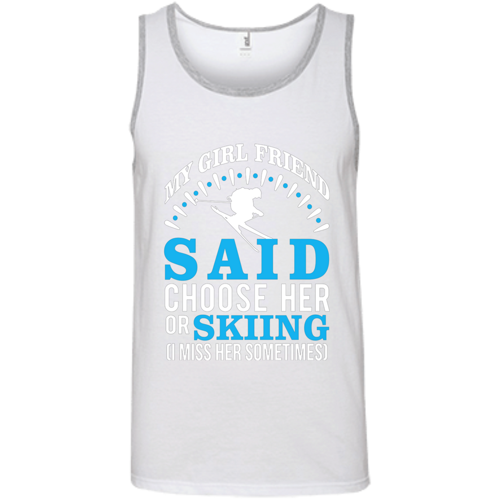 My Girl Friend Said Choose Her Or Skiing AT0047 100% Ringspun Cotton Tank Top