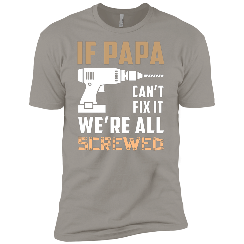 If Papa Can't Fix It, we are all screwed AT0130 NL3600 Premium Short Sleeve T-Shirt