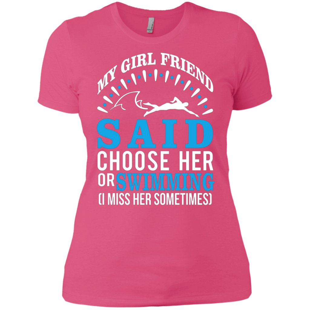 My Girl Friend Said Choose Her Or Swimming AT0049 NL3900 Ladies' Boyfriend T-Shirt