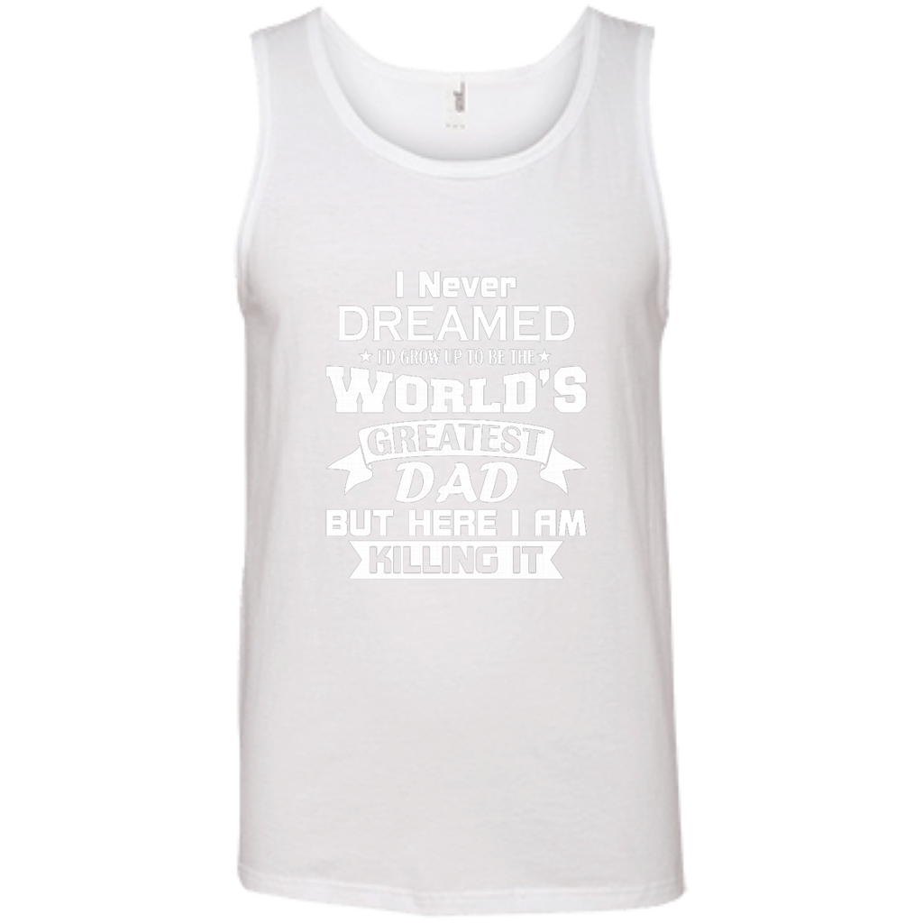 Mens I Never Dreamed I'd Grow Up To Be The World's Greatest Dad AT0133 100% Ringspun Cotton Tank Top