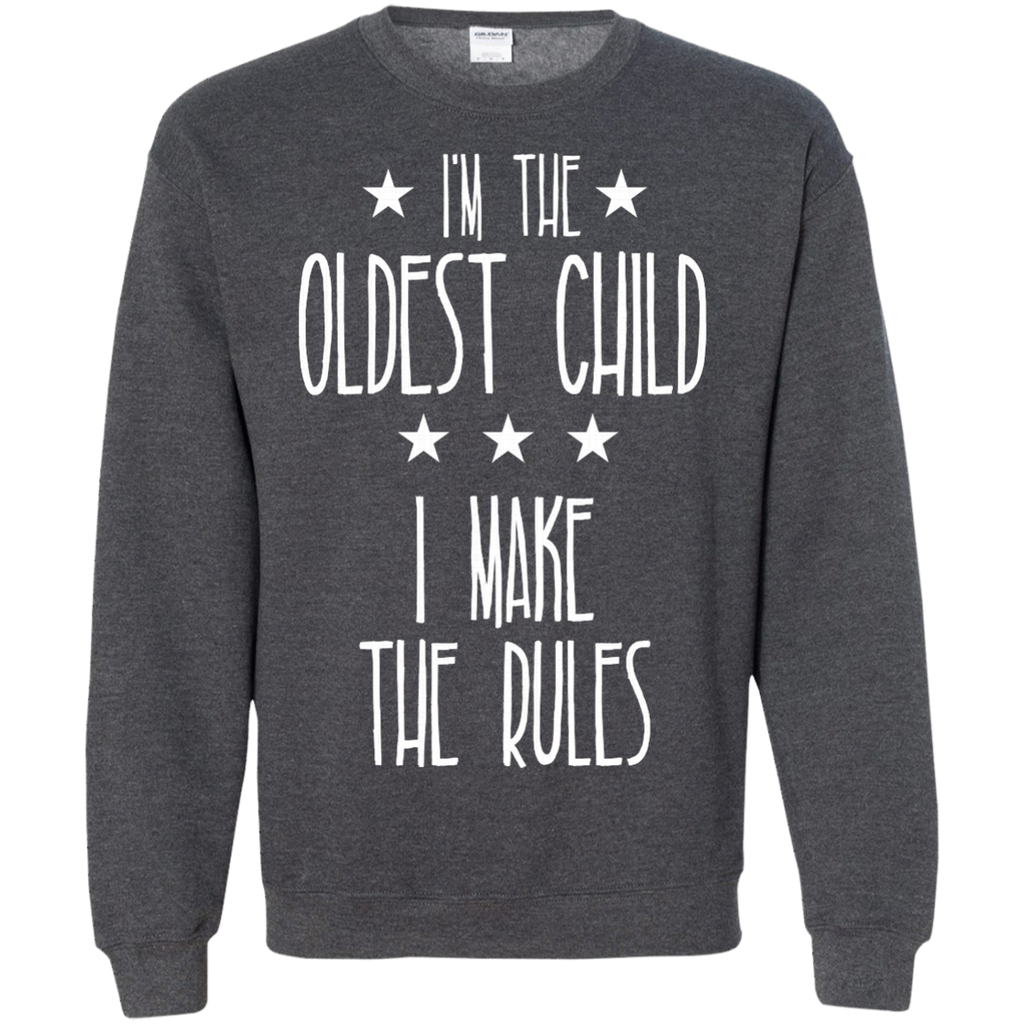 I'm the Oldest Child I make the rules AT0074 G180 Crewneck Pullover Sweatshirt  8 oz.