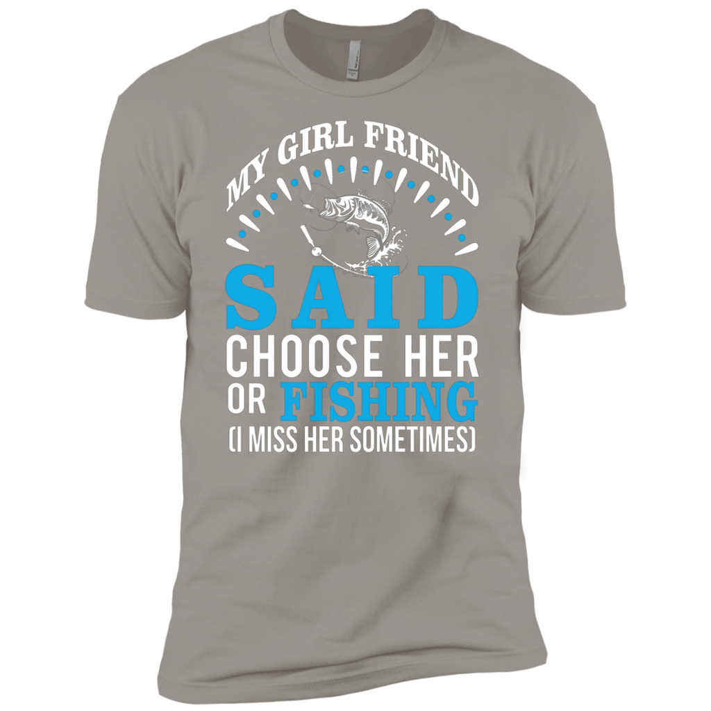 My Girl Friend Said Choose Her Or Fishing AT0063 NL3600 Premium Short Sleeve T-Shirt