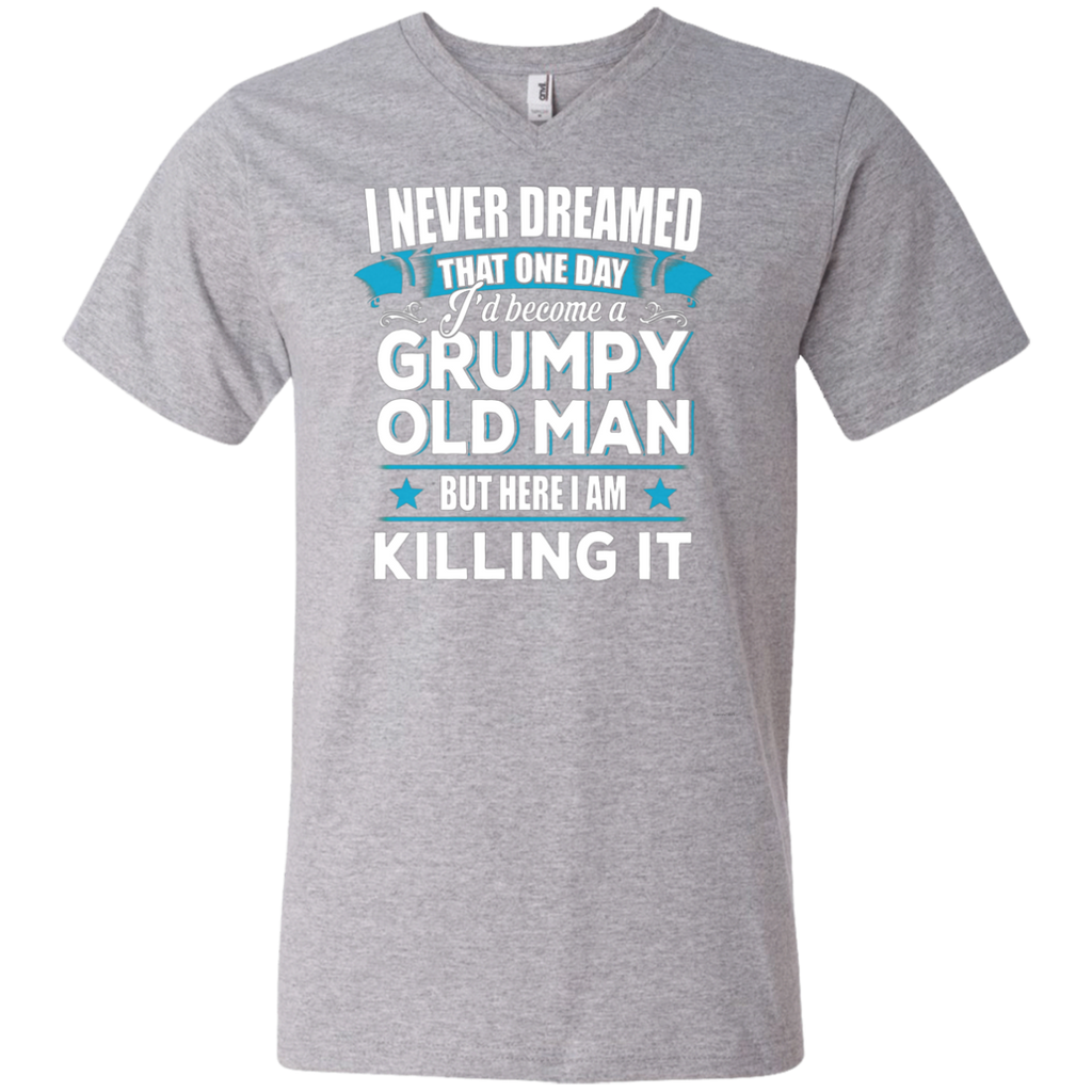 Grumpy Old Man Shirt I Never Dreamed I Become But Here I'm Killing It AT0127 982 Men's Printed V-Neck T-Shirt - OwlCube - Canvas Wall Art