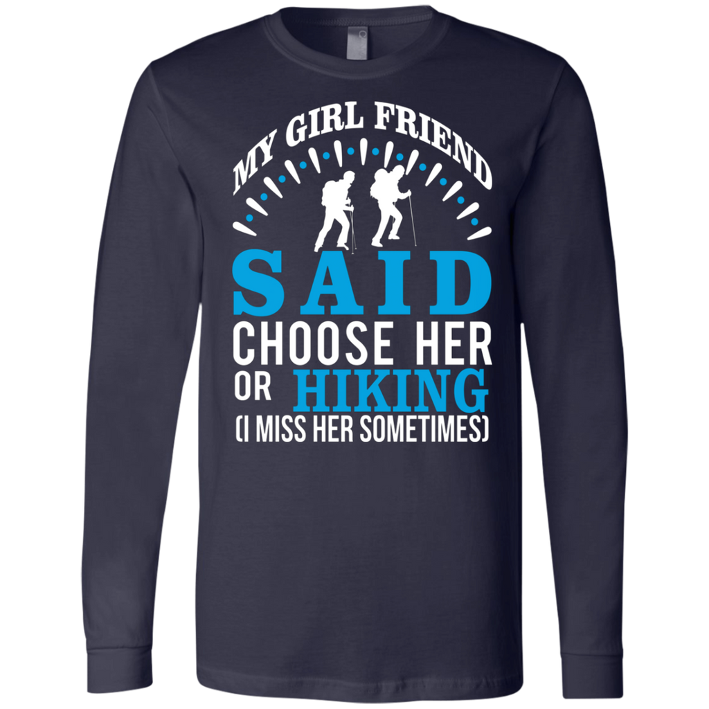 My Girl Friend Said Choose Her Or Hiking AT0033 3501 Men's Jersey LS T-Shirt