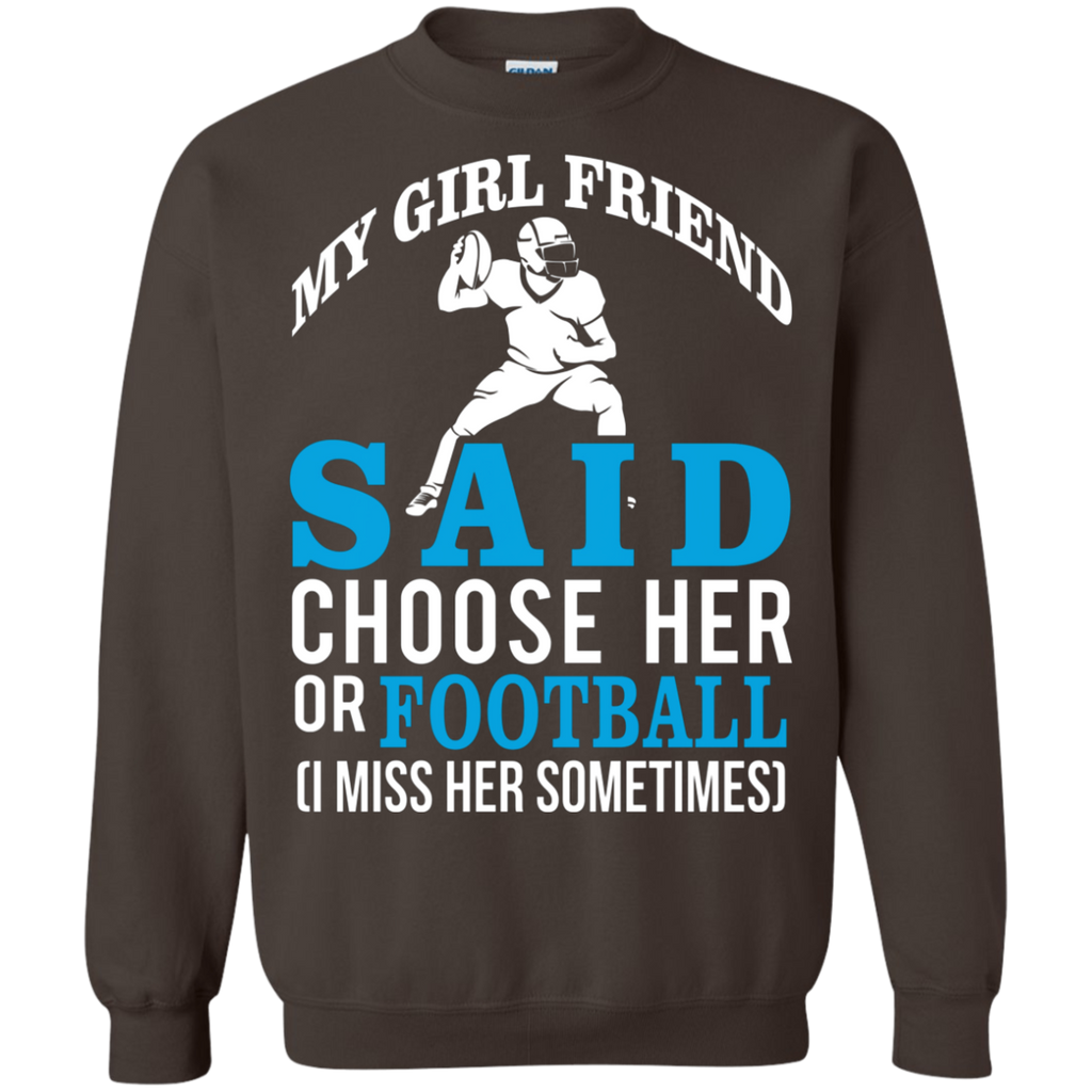 My Girl Friend Said Choose Her Or Football AT0055 G180 Crewneck Pullover Sweatshirt  8 oz.