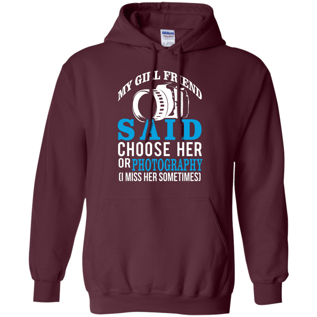 My Girl Friend Said Choose Her Or Photography AT0029 G185 Pullover Hoodie 8 oz.