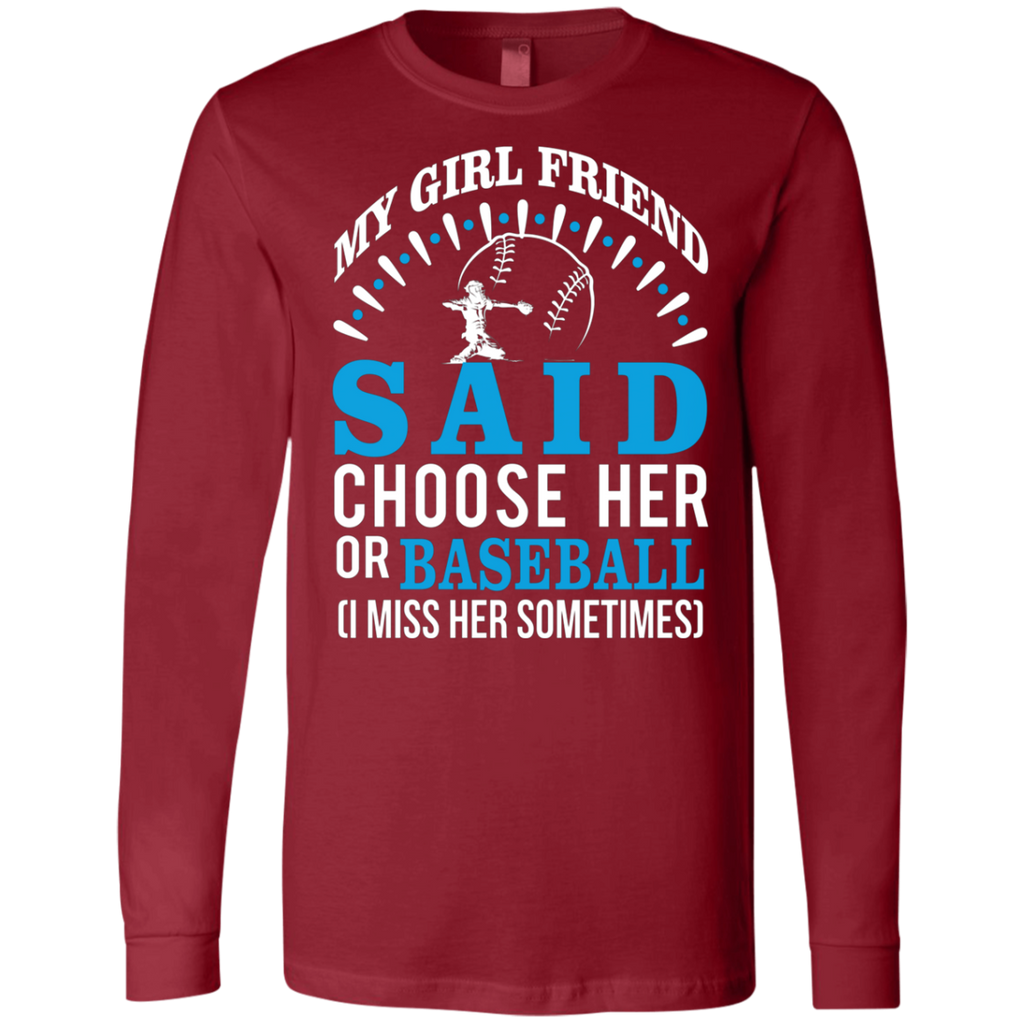 My Girl Friend Said Choose Her Or Baseball AT0065 3501 Men's Jersey LS T-Shirt