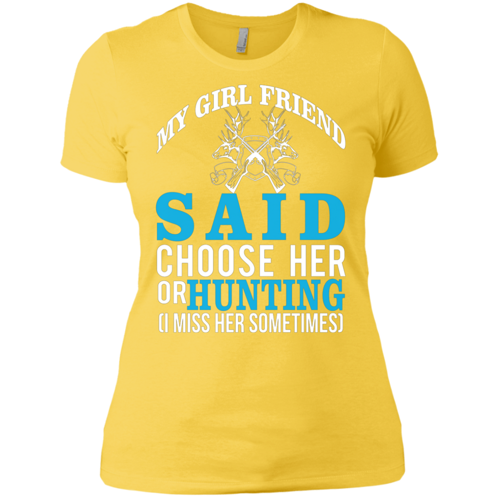 My Girl Friend Said Choose Her Or Hunting AT0023 NL3900 Ladies' Boyfriend T-Shirt