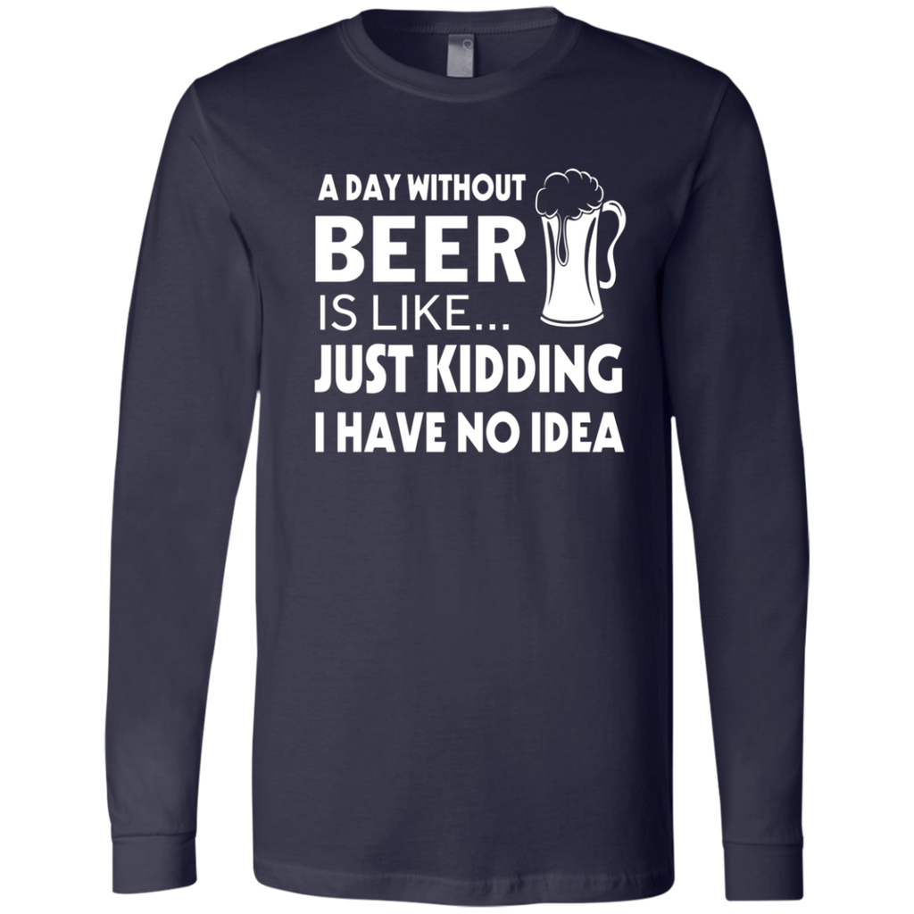 A Day Without Beer Is Like Just Kidding i have no idea AT0071 3501 Men's Jersey LS T-Shirt - OwlCube - Diamond Painting by Numbers