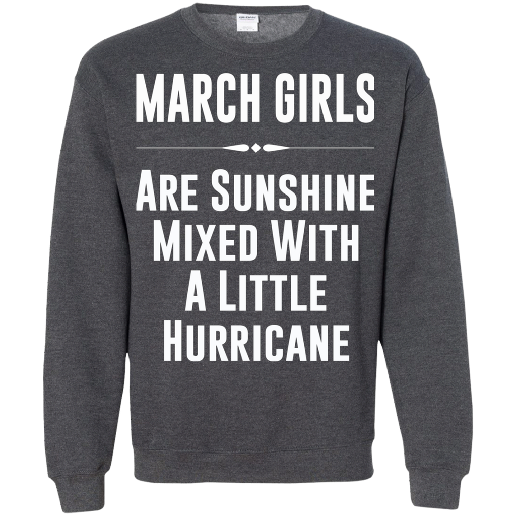 March girls are sunshine mixed with a little hurricane AT0090 G180 Crewneck Pullover Sweatshirt  8 oz.