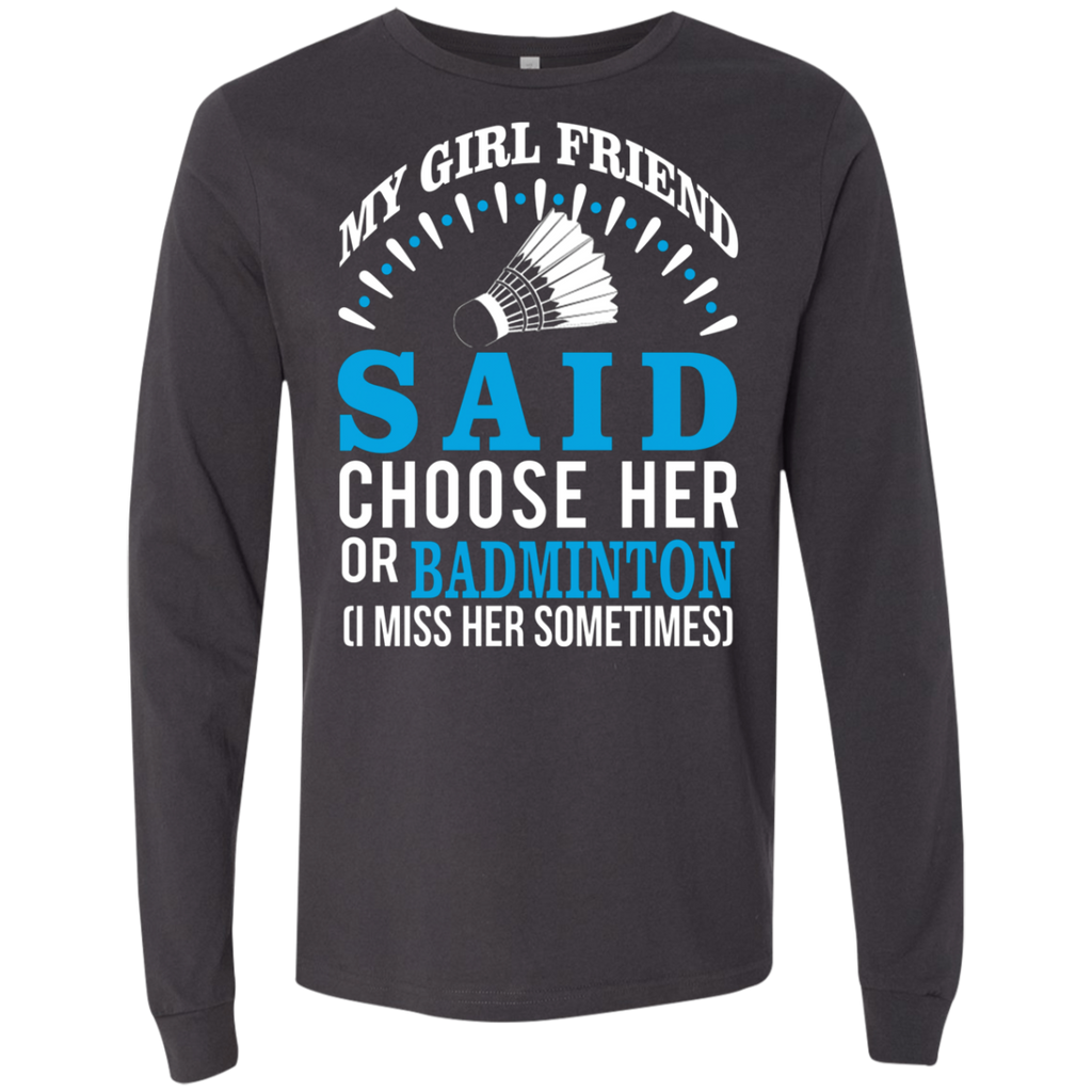 My Girl Friend Said Choose Her Or Badminton AT0067 3501 Men's Jersey LS T-Shirt