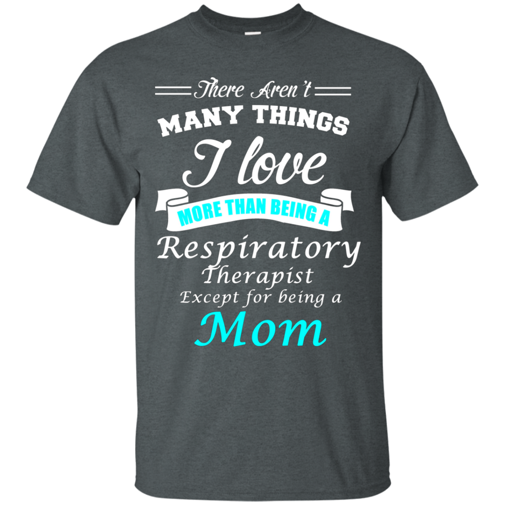 Love Being a Respiratory Therapist Love being a Mom AT0124 G200 Ultra Cotton T-Shirt