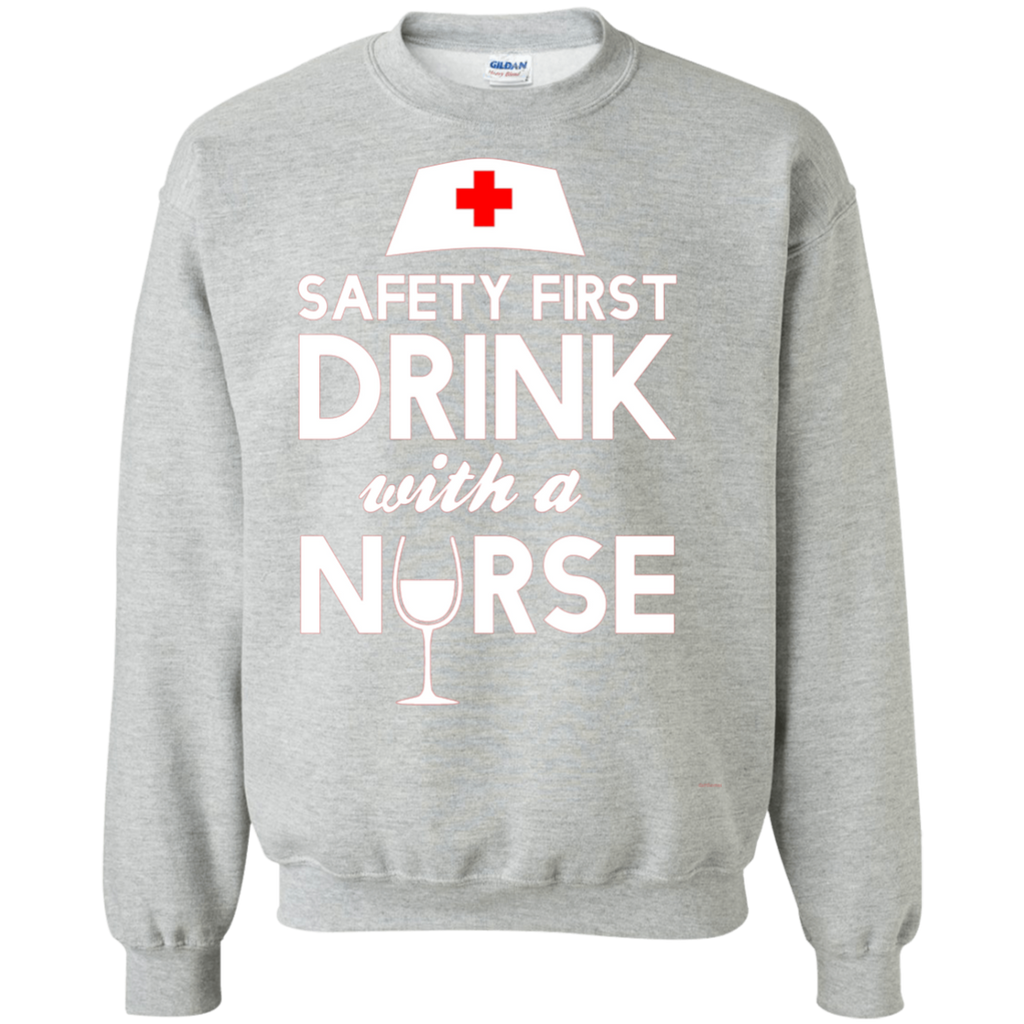 Safety first drink with a nurse AT0120 G180 Crewneck Pullover Sweatshirt  8 oz.