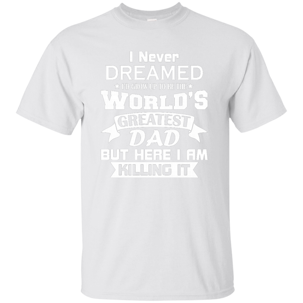 Mens I Never Dreamed I'd Grow Up To Be The World's Greatest Dad AT0133 G200 Ultra Cotton T-Shirt