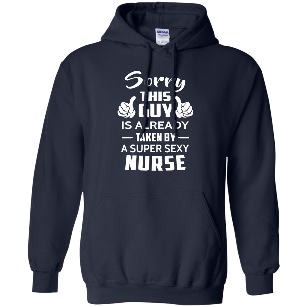 Sorry This Guy Is Already Taken By A Super Sexy Nurse AT0118 G185 Pullover Hoodie 8 oz.
