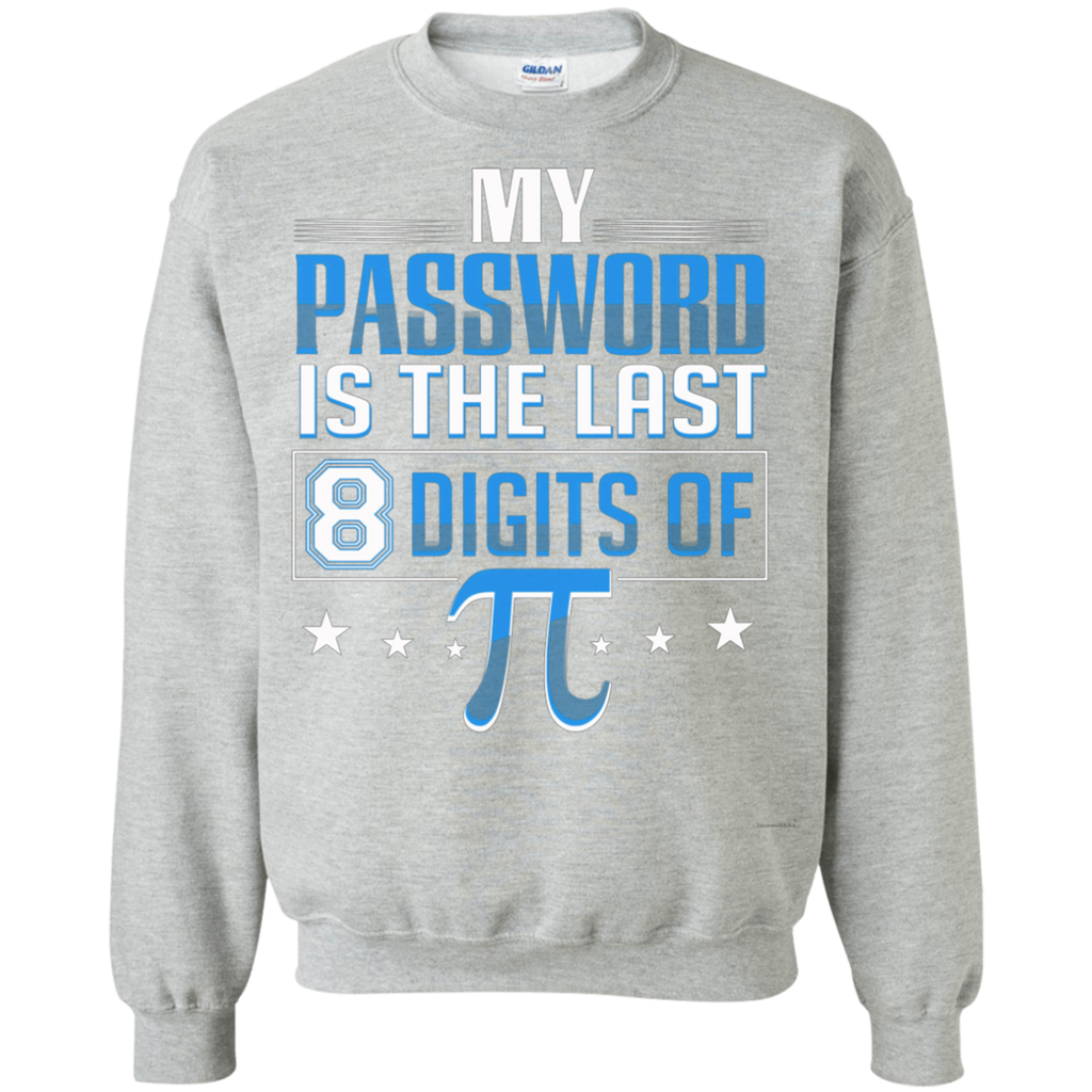 My Password Is The Last 8 Digits Of Pi AT0091 G180 Crewneck Pullover Sweatshirt  8 oz.