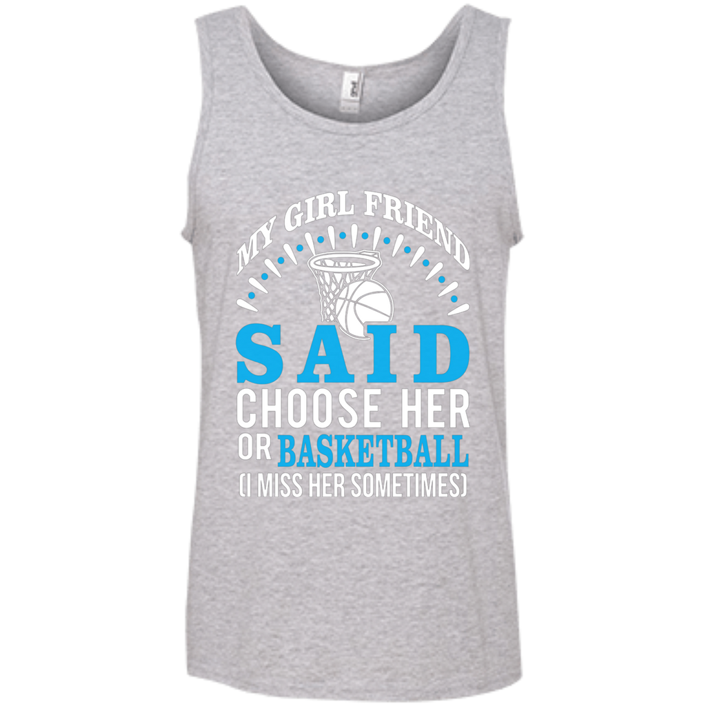 My Girl Friend Said Choose Her Or Basketball AT0057 100% Ringspun Cotton Tank Top
