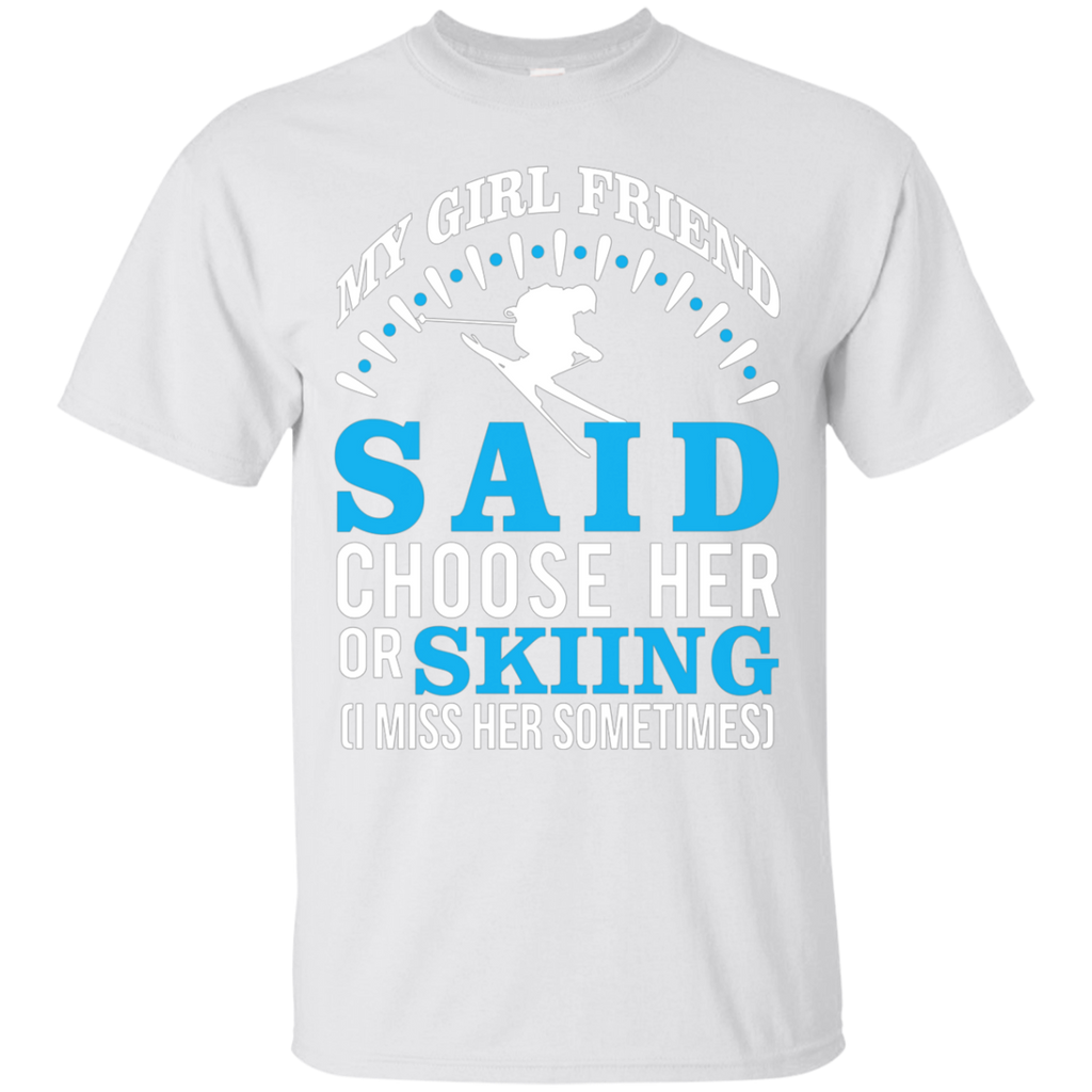 My Girl Friend Said Choose Her Or Skiing AT0047 G200 Ultra Cotton T-Shirt