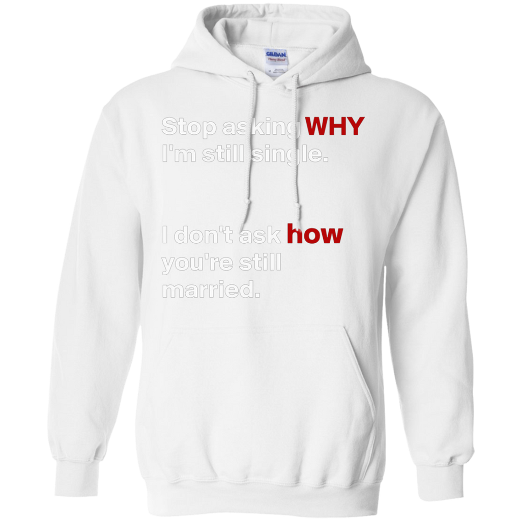 Stop asking why Im still single, I dont ask how you are still married AT0075 G185 Pullover Hoodie 8 oz.