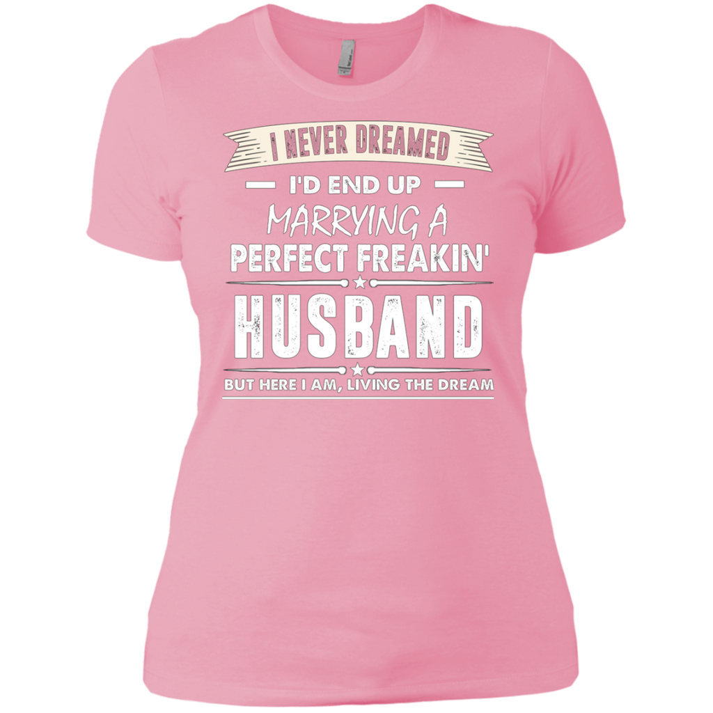 I Never I'd End Up Marrying a Perfect Freakin' Husband AT0072 NL3900 Ladies' Boyfriend T-Shirt