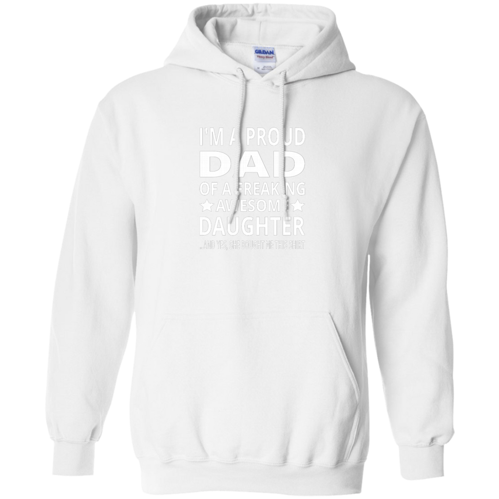 I'm A Proud Dad Of A Freaking Awesome Daughter AT0134 G185 Pullover Hoodie 8 oz.