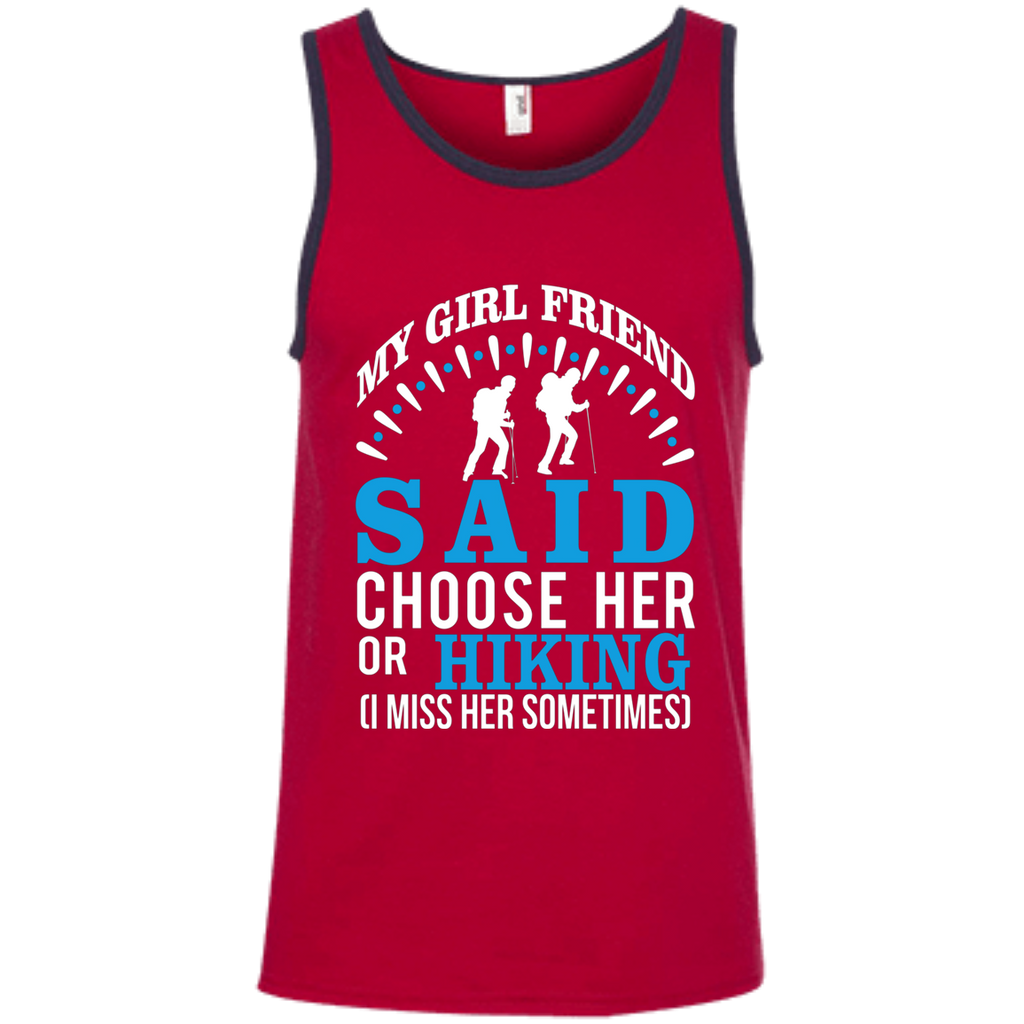 My Girl Friend Said Choose Her Or Hiking AT0033 100% Ringspun Cotton Tank Top