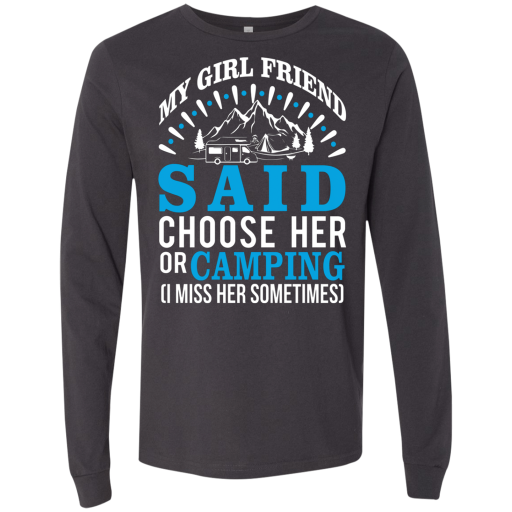 My Girl Friend Said Choose Her Or Camping AT0051 3501 Men's Jersey LS T-Shirt